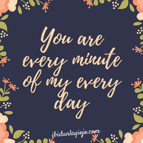 You are every minute of my every day