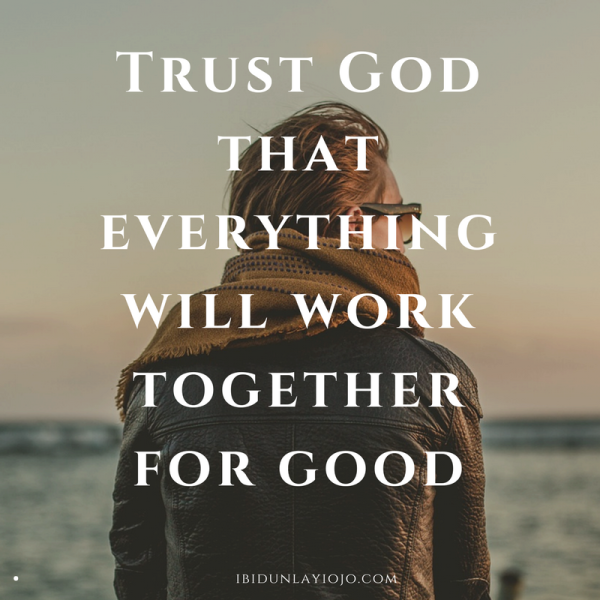 Trust God that everything will work together for good